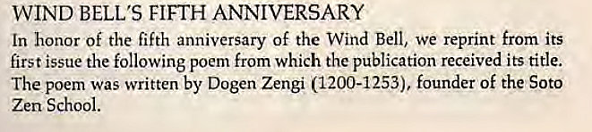 Machine generated alternative text: WIND BELL'S FIFTH ANNIVERSARY  In honor of the fifth anniversary of the Wind Bell, we reprint from its  first issue the following poem from which the publication received its title.  The poem was written by Dogen Zengi (1200-1253), founder of the Soto  Zen School.