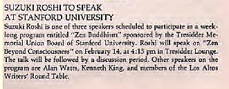 "Machine generated alternative text: SUZUKI ROSH' To SPEAK  AT STANFORD UNIVERSITY  Roshi is of a  lone by T re-siddet Me.  of will ""Zen  EcEr""ry 14, at 4 ; 13  e will be by n  Alan Watts, King, Of the Altos  Writer; Table."