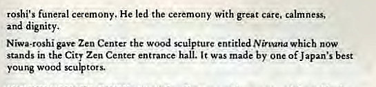 Machine generated alternative text: roshi's funeral ceremony. He led the ceremony with great care, calmness,  and dignity,  Niwa.roshi gave Zen Center the wood sculpture entitled Nirvana which now  stands in the Cit' Zen Center entrance hall. was made by one of Japan's best  young wood sculptors.