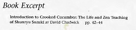 Machine generated alternative text: Book Excerpt  Introduction to Crooked Cucumber: The Life and Zen 'leaching  of Shunryu Suzuki BY David Chadwick pp. 42—44